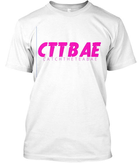 Ctt Bae Catch The Tea Bae White T-Shirt Front