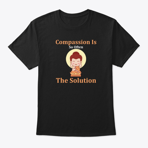 Compassion Is So Often The Solution  Black T-Shirt Front
