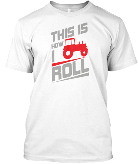 This Is How I Roll White T-Shirt Front