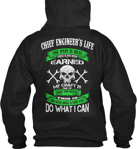 Chief Engineer's Life The Pain Is Real These Scares Were Earned My Craft Is One Of Pride And Respect This Is Because... Black T-Shirt Back