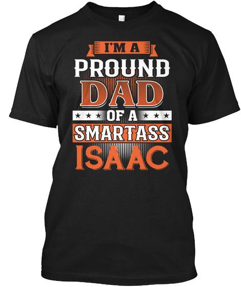 Proud Dad Of A Smartass Isaac. Customizable Name Black T-Shirt Front
