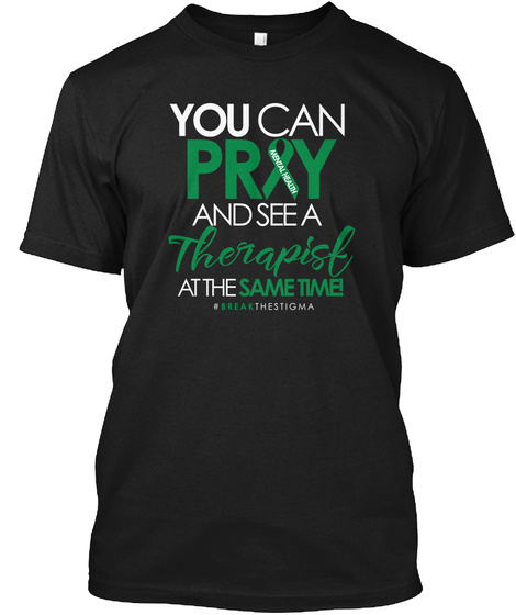 You Can Pray And See A Therapist At The Same Time Black T-Shirt Front