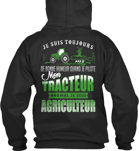 Je Suis Toujours De Bonne Humeur Quand Jr Pilote Mon Tracteur Normal Je Suis Agriculteur Jet Black T-Shirt Back