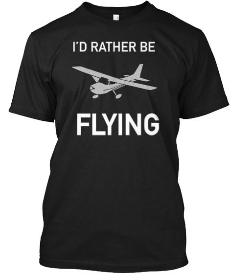 I'd Rather Be Flying Black Camiseta Front