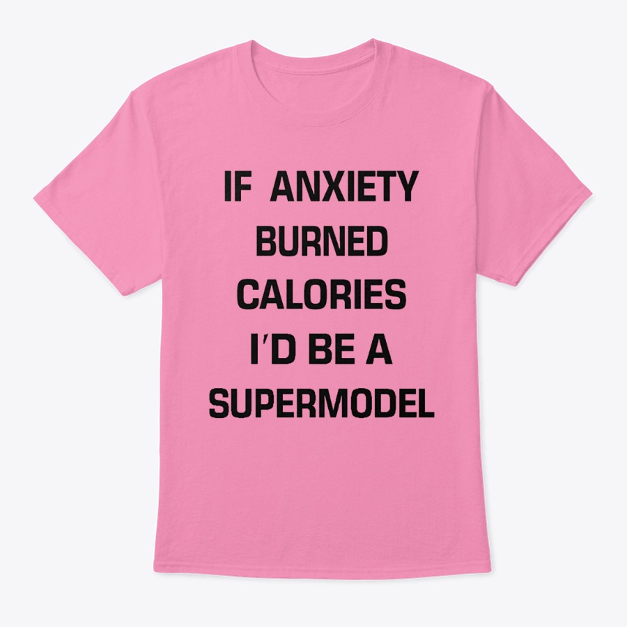 If Anxiety Burned Calories Supermodel Unisex Tshirt