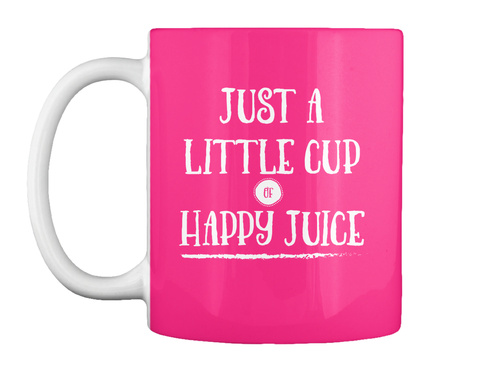 Just A Little Cup Of Happy Juice Hot Pink Camiseta Front