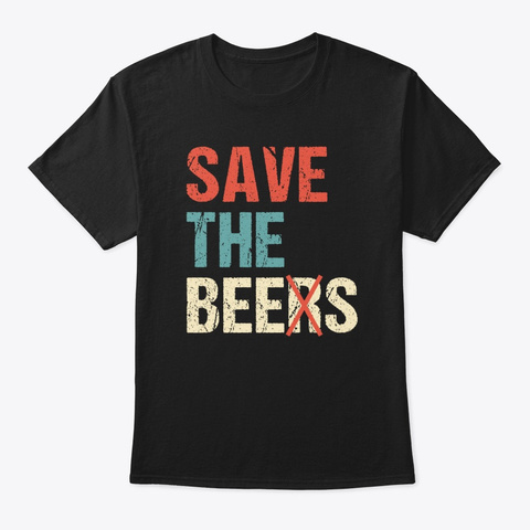 Funny Always Save The Bees Beer Lover Black T-Shirt Front