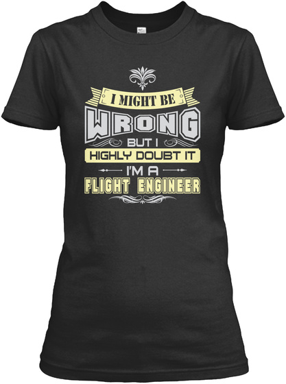 I Might Be Wrong But I Highly Doubt It I'm A Flight Engineer Black T-Shirt Front