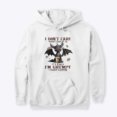 I Don't Care The Day It Is Coffee Dragon White T-Shirt Front