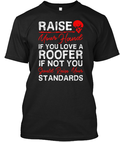 If You Love A Roofer Shirt Black T-Shirt Front