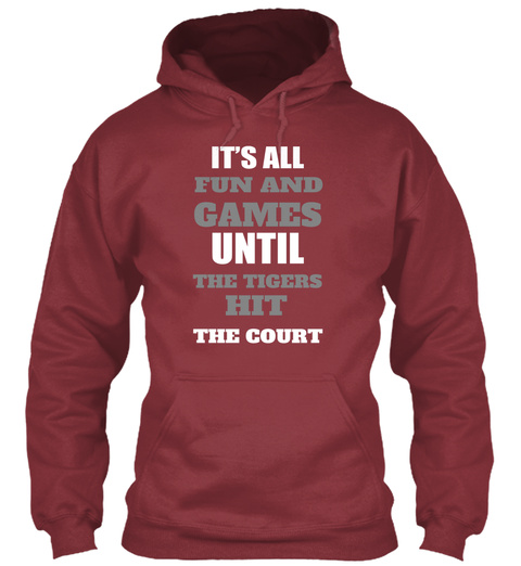 It's All Fun And Games Until The Tigers Hit The Court Maroon T-Shirt Front