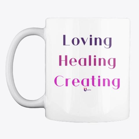 Loving Healing Creating White T-Shirt Front