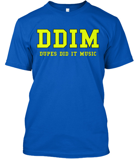 Ddim Dupes Did It Music Royal T-Shirt Front