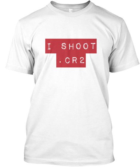 I Shoot .Cr2 White T-Shirt Front