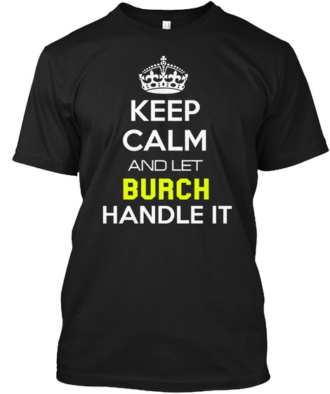 Keep Calm And Let Burch Handle It Black T-Shirt Front