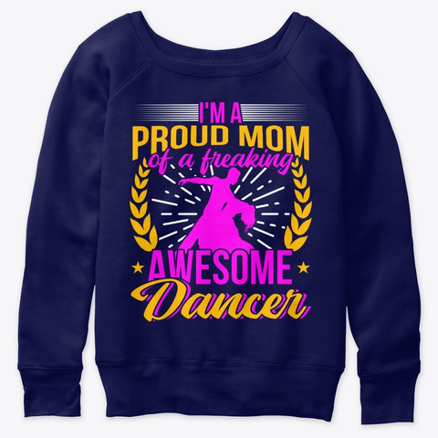 I'm A Proud Mom Of A Freaking Dancer Navy  T-Shirt Front