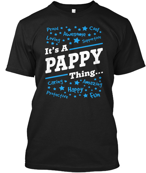 Proud Cool Awesome Loving Supportive It's A Pappy Thing...Caring Amazing Happy Protective Fun Black T-Shirt Front