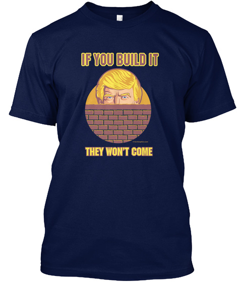 If You Build It They Won't Come Navy T-Shirt Front