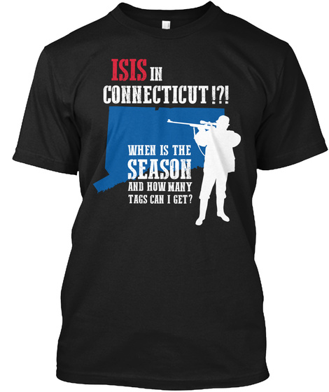Isis In Connecticut When Is The Season And How Many Tags Can I Get ? Black T-Shirt Front