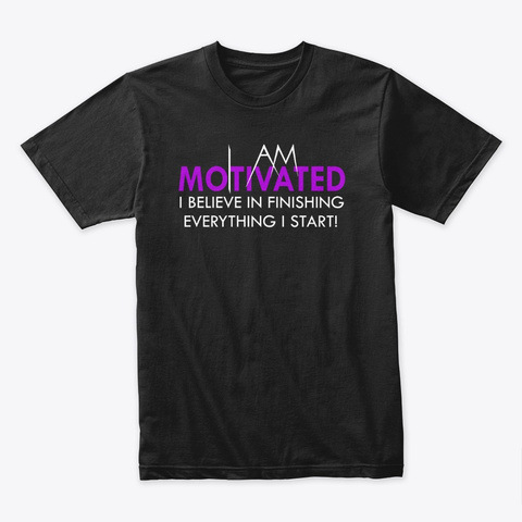 I Am Motivated Black T-Shirt Front