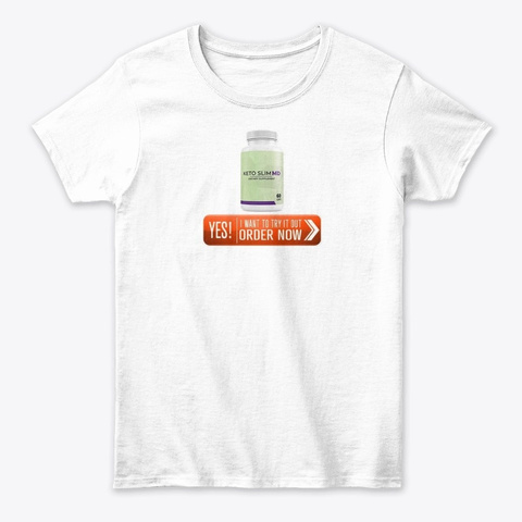 Keto Slim Md Need To Study Before Buy! White T-Shirt Front