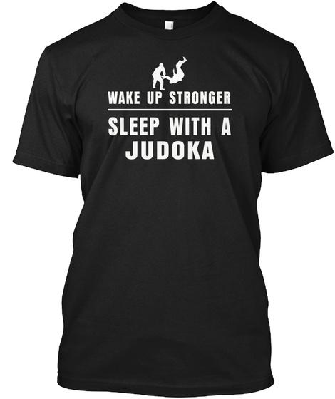 Wake Up Stronger Sleep With A Judoka Black T-Shirt Front
