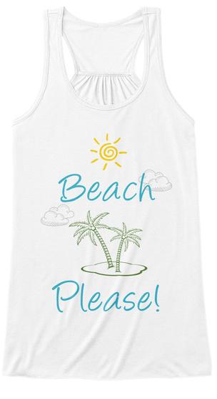 Beach  Please! White T-Shirt Front