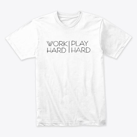 Work Hard Play Hard White T-Shirt Front