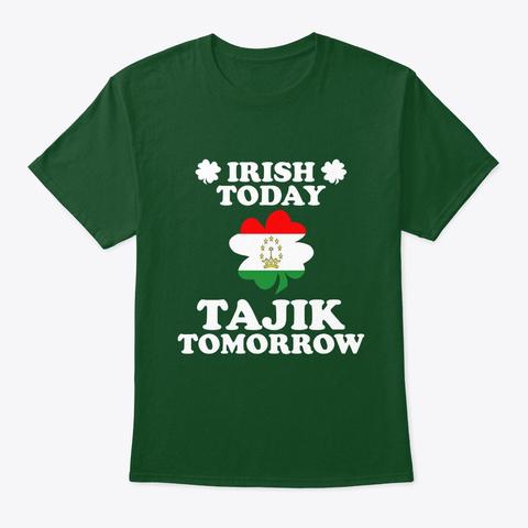 Irish Today Tajik Tomorrow T Shirt Deep Forest T-Shirt Front