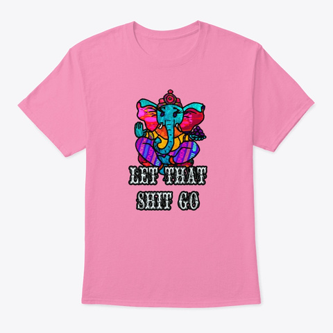 Let That Shit Go Ganesh Pink T-Shirt Front