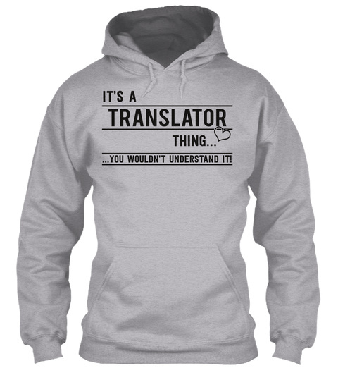 It's Translator Thing...You Wouldn't Understand It Sport Grey T-Shirt Front