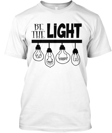 Be The Light White T-Shirt Front