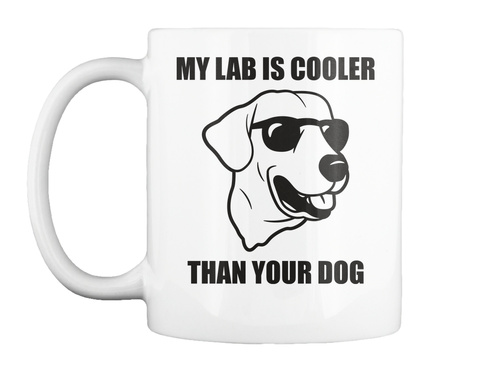 My Lab Is Cooler Than Your Dog (Yellow) White T-Shirt Front