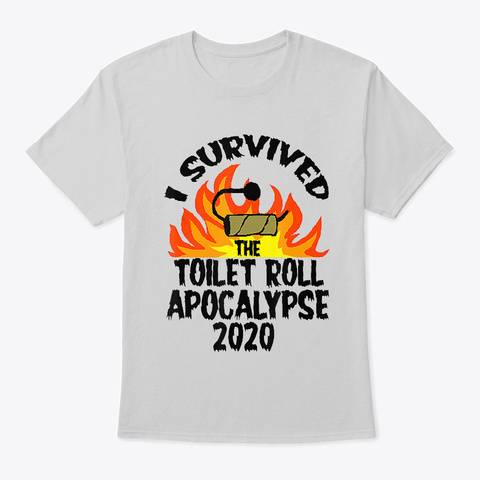 I Survived The Toilet Roll Apocalypse Light Steel T-Shirt Front