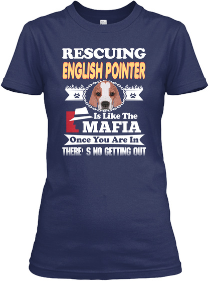 Rescuing English Pointer Like Mafia Navy T-Shirt Front