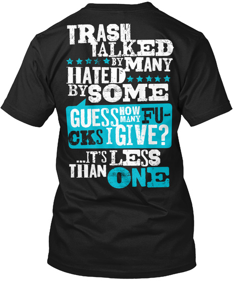 Country Angel Trash Talked By Many Hated By Some Guess Now Many Fucks I Give It's Less Than One Black T-Shirt Back