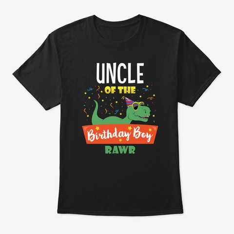 Uncle Dinosaur Hilarious Birthday Boy Un Black T-Shirt Front