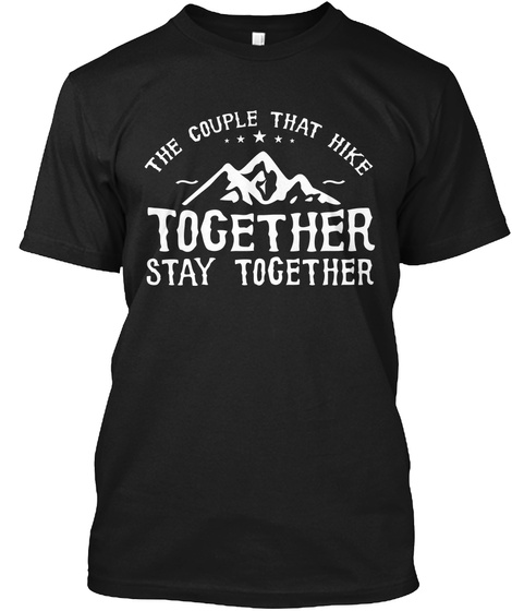 The Couple That Hike Together Stay Together Black T-Shirt Front