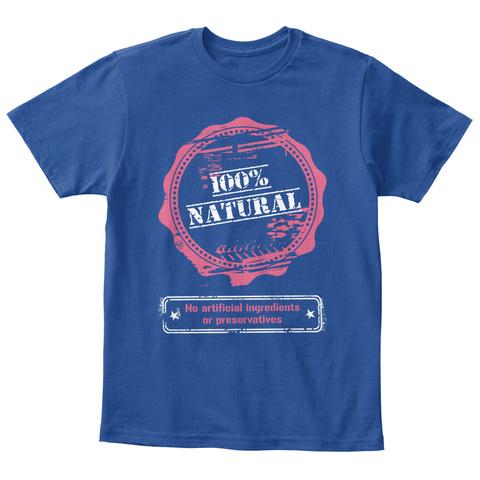 100% Natural No Artificial Ingredients Or Preservatives Deep Royal  T-Shirt Front