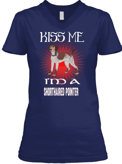 Kiss Me I Am A Shorthaired Pointer Navy T-Shirt Front