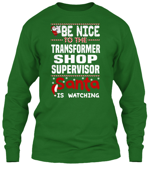Be Nice To The Transformer Shop Supervisor Santa Is Watching Irish Green T-Shirt Front