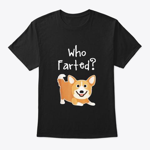 Welsh Corgi Funny Dog Lover Who Farted Black T-Shirt Front