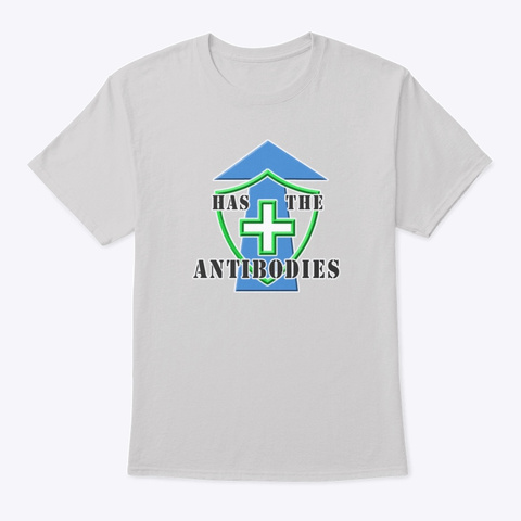 Has The Antibodies   Have Immunity  Light Steel T-Shirt Front