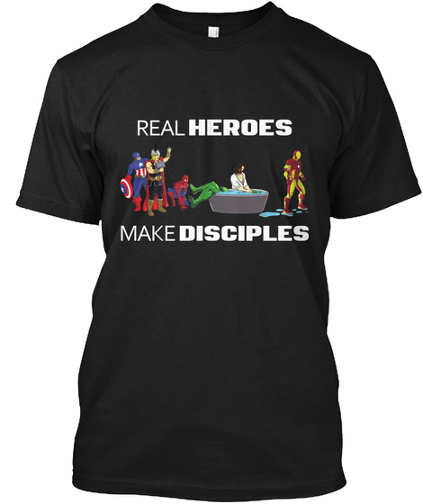 Real Heroes Make Disciples Black T-Shirt Front