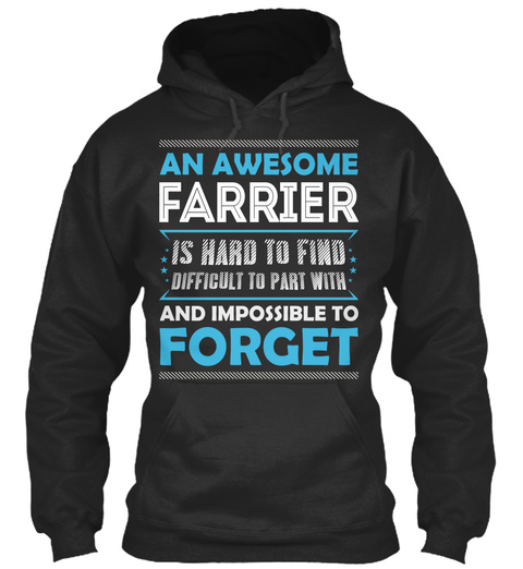 An Awesome Farrier Is Hard To Find Difficult To Part With And Impossible To Forget Jet Black T-Shirt Front