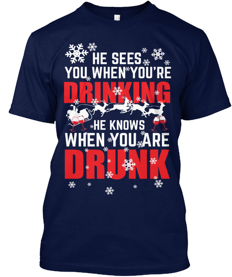 He Sees You When You Re Drinking He Sees You When You Re Drinking He Knows When You Are Drunk Products From Christmas Gift Ideas Teespring