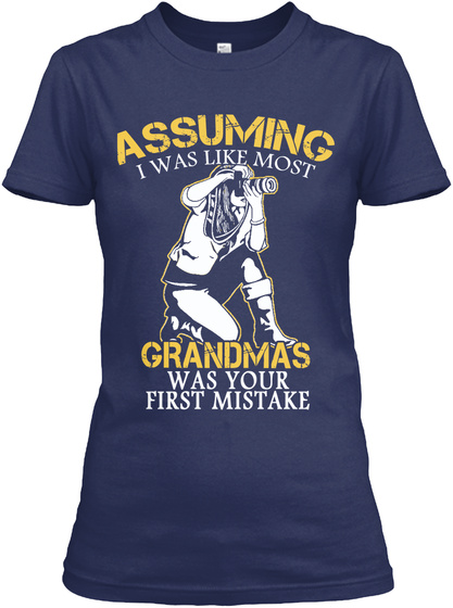Assuming I Was Like Most Grandma's Was Your First Mistake Navy Women's T-Shirt Front