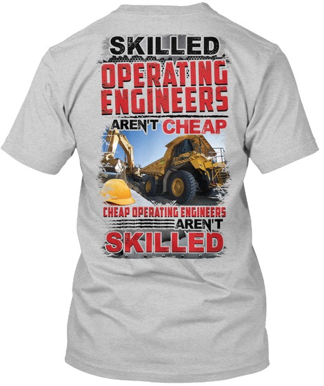 Skilled Operator Engineers Aren't Cheap Cheap Operating Engineers Aren't Skilled Light Steel T-Shirt Back