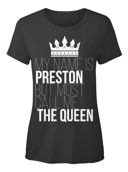 Preston Most Call Me The Queen Black T-Shirt Front