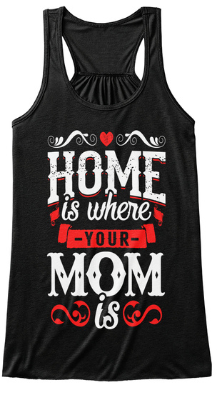 Home Is Where Your Mom Is Black T-Shirt Front